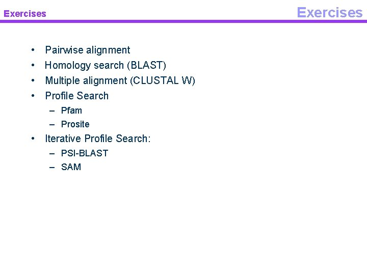 Exercises • • Pairwise alignment Homology search (BLAST) Multiple alignment (CLUSTAL W) Profile Search