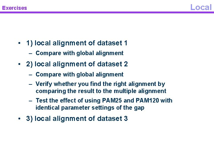 Local Exercises • 1) local alignment of dataset 1 – Compare with global alignment