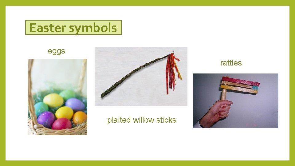 Easter symbols eggs rattles plaited willow sticks