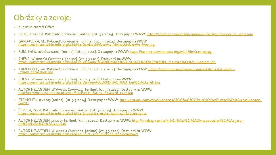 Obrázky a zdroje: • Klipart Microsoft Office • SIETE, Arkangel. Wikimedia Commons [online]. [cit.
