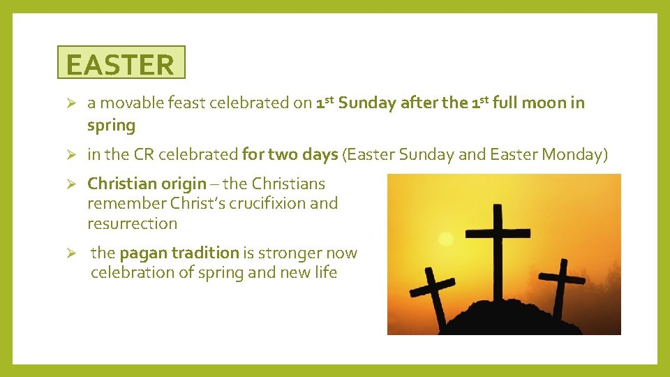EASTER Ø a movable feast celebrated on 1 st Sunday after the 1 st