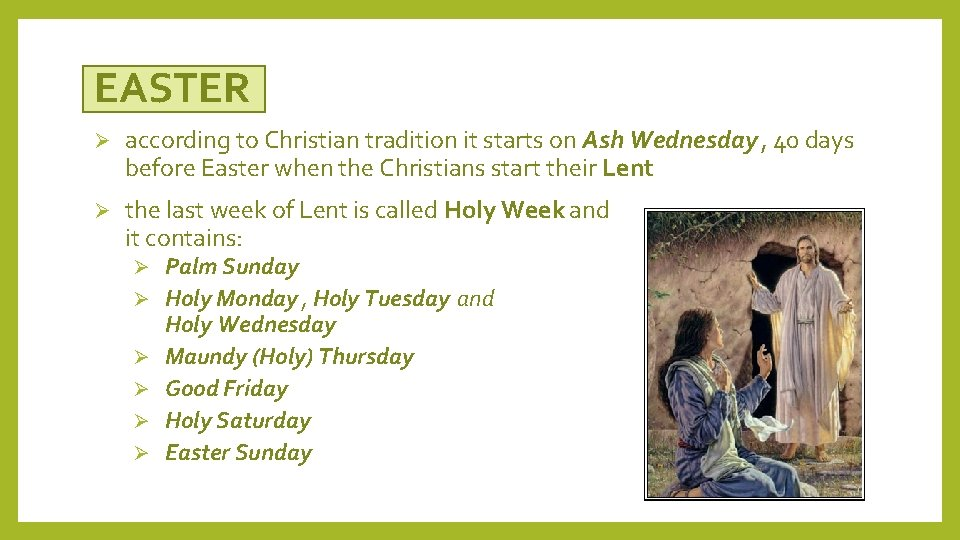 EASTER Ø according to Christian tradition it starts on Ash Wednesday , 40 days