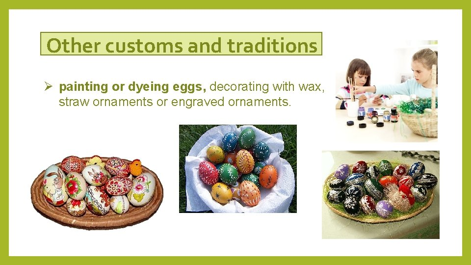 Other customs and traditions Ø painting or dyeing eggs, decorating with wax, straw ornaments