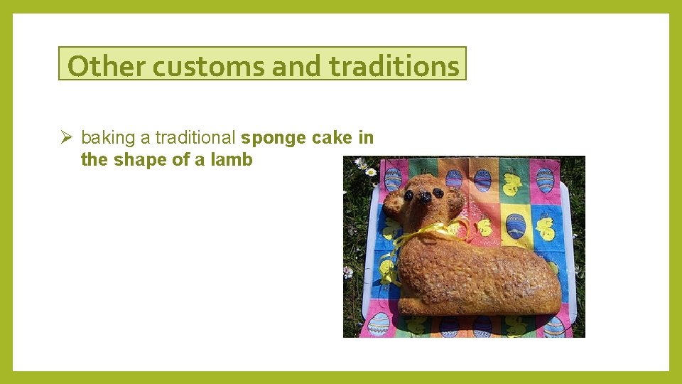 Other customs and traditions Ø baking a traditional sponge cake in the shape of