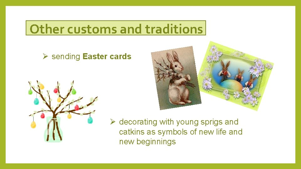 Other customs and traditions Ø sending Easter cards Ø decorating with young sprigs and