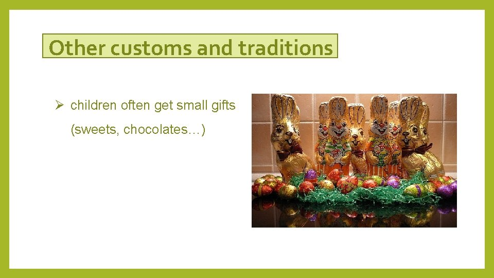 Other customs and traditions Ø children often get small gifts (sweets, chocolates…)