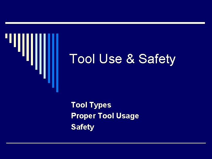 Tool Use & Safety Tool Types Proper Tool Usage Safety