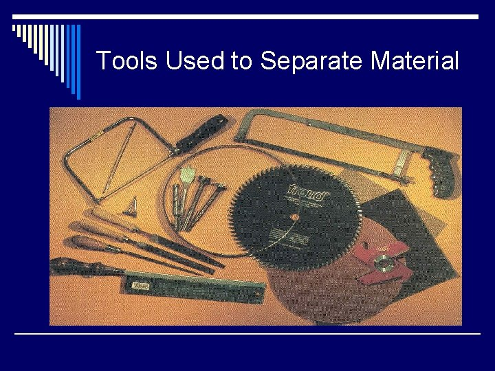 Tools Used to Separate Material
