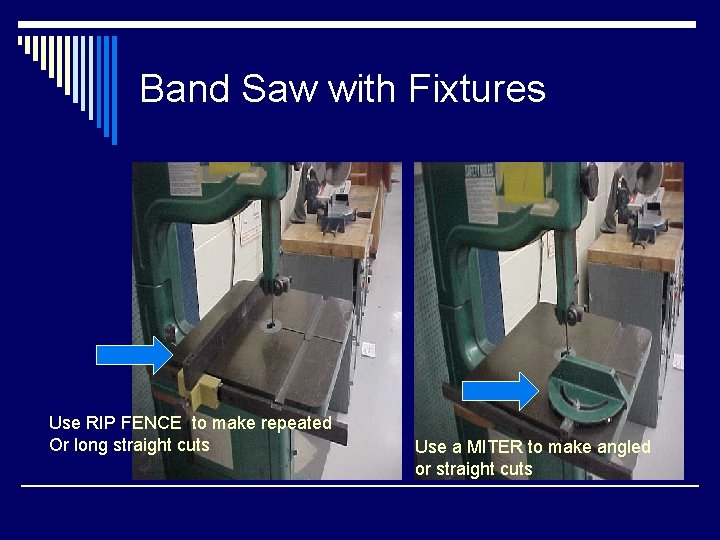Band Saw with Fixtures Use RIP FENCE to make repeated Or long straight cuts
