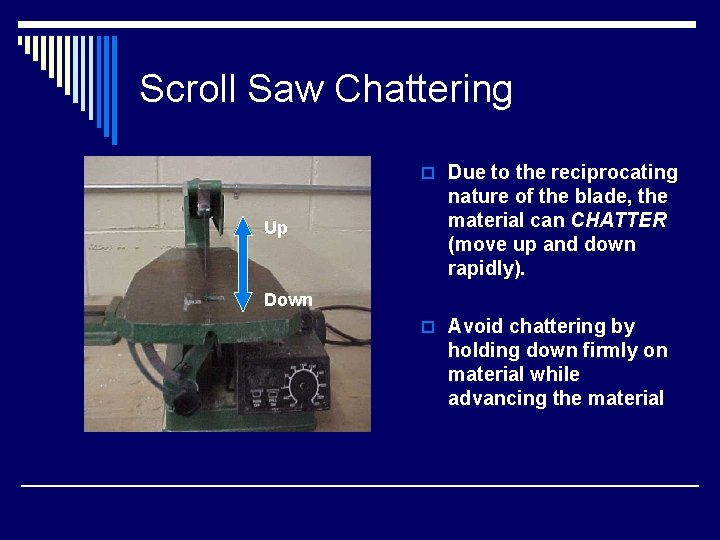 Scroll Saw Chattering o Due to the reciprocating Up nature of the blade, the