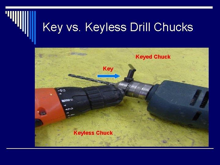 Key vs. Keyless Drill Chucks Keyed Chuck Keyless Chuck
