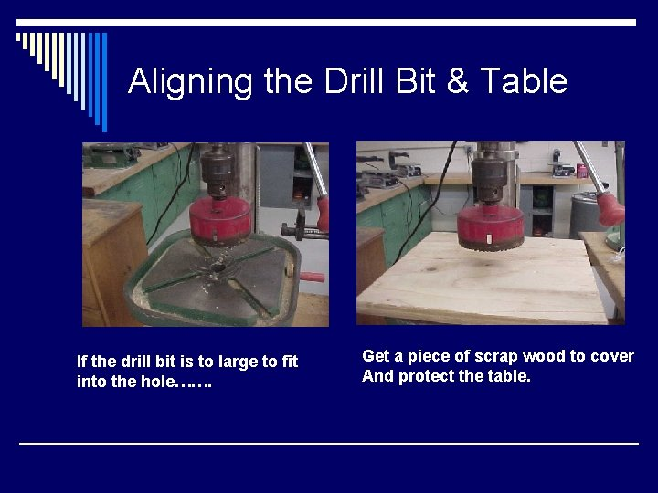 Aligning the Drill Bit & Table If the drill bit is to large to