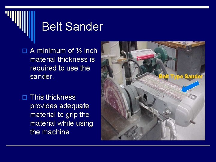 Belt Sander o A minimum of ½ inch material thickness is required to use