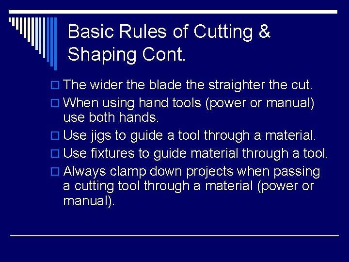 Basic Rules of Cutting & Shaping Cont. o The wider the blade the straighter