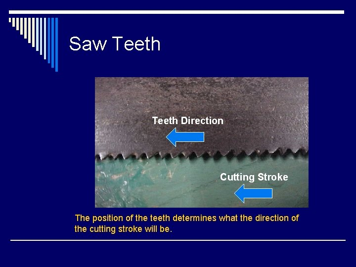 Saw Teeth Direction Cutting Stroke The position of the teeth determines what the direction
