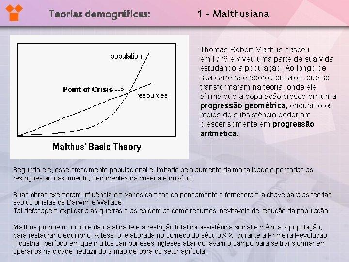 Teorias demográficas: 1 - Malthusiana Thomas Robert Malthus nasceu em 1776 e viveu uma