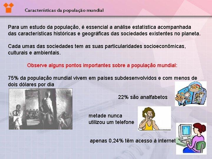 Características da população mundial Para um estudo da população, é essencial a análise estatística