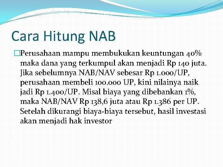 Cara Hitung NAB �Perusahaan mampu membukukan keuntungan 40% maka dana yang terkumpul akan menjadi