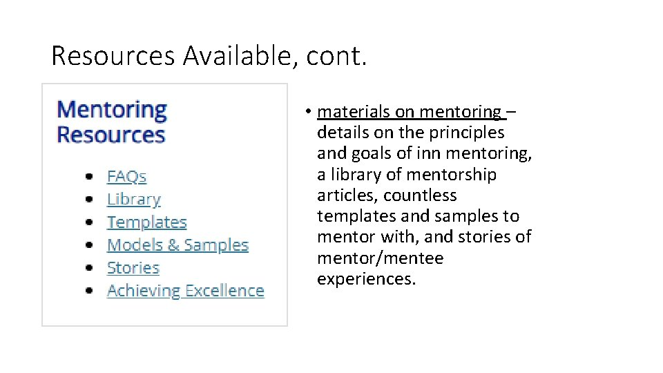 Resources Available, cont. • materials on mentoring – details on the principles and goals