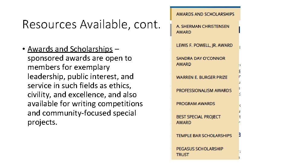 Resources Available, cont. • Awards and Scholarships – sponsored awards are open to members