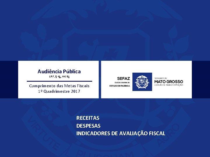 Audiência Pública LRF, § 4 o , Art. 9 o Cumprimento das Metas Fiscais