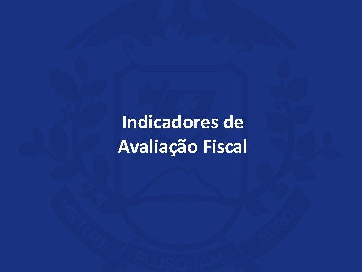 Indicadores de Avaliação Fiscal