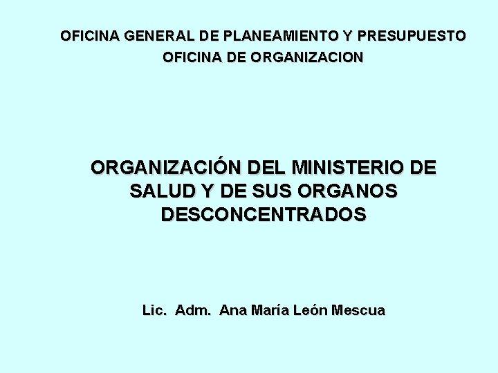 OFICINA GENERAL DE PLANEAMIENTO Y PRESUPUESTO OFICINA DE ORGANIZACION ORGANIZACIÓN DEL MINISTERIO DE SALUD