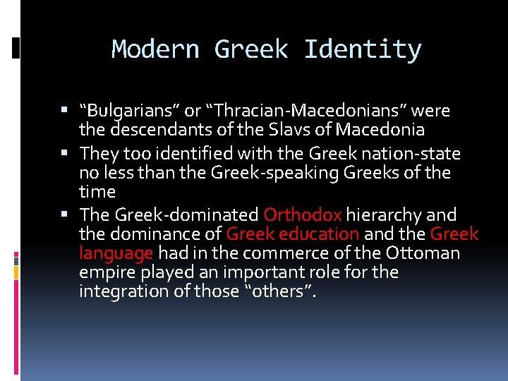 "Modern Greek Identity ""Bulgarians"" or ""Thracian-Macedonians"" were the descendants of the Slavs of Macedonia"