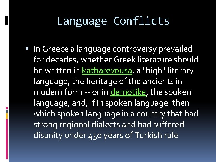 Language Conflicts In Greece a language controversy prevailed for decades, whether Greek literature should