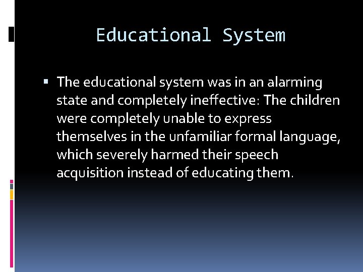 Educational System The educational system was in an alarming state and completely ineffective: The