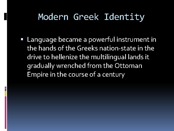 Modern Greek Identity Language became a powerful instrument in the hands of the Greeks