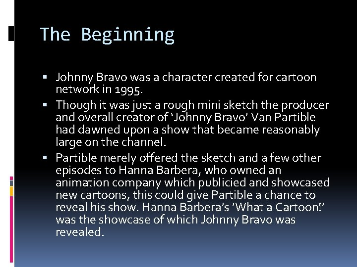 The Beginning Johnny Bravo was a character created for cartoon network in 1995. Though