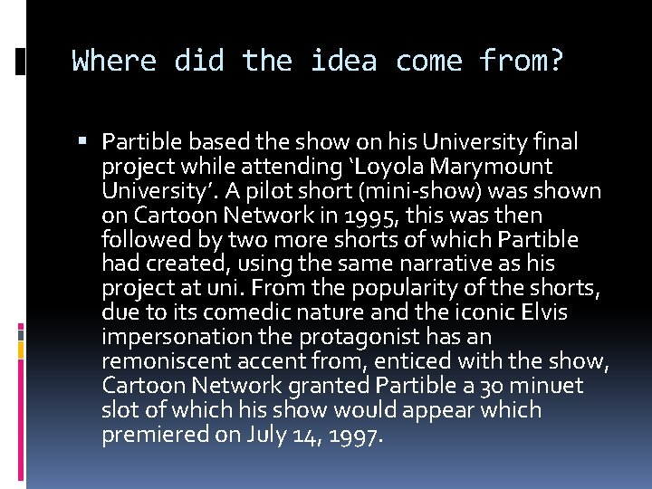 Where did the idea come from? Partible based the show on his University final
