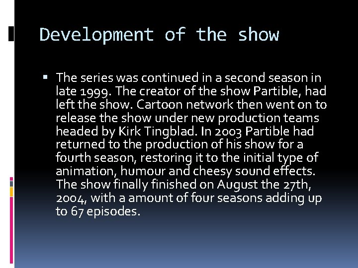 Development of the show The series was continued in a second season in late