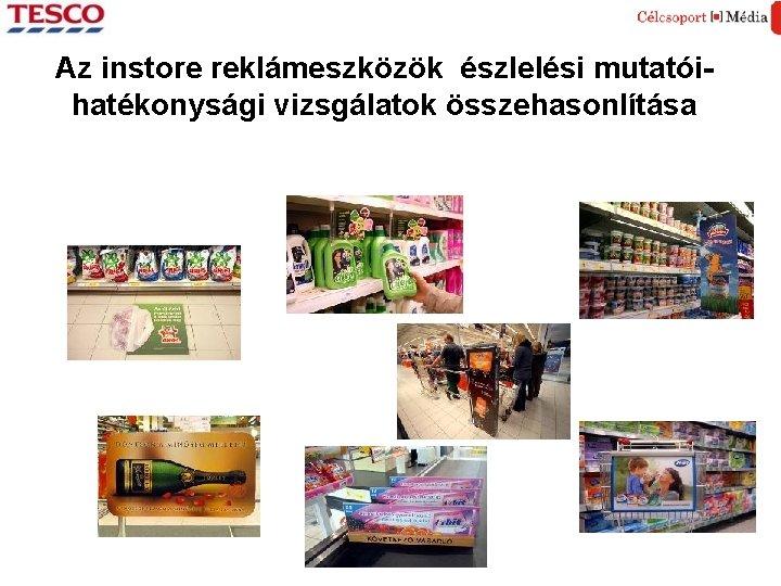 Az instore reklámeszközök észlelési mutatóihatékonysági vizsgálatok összehasonlítása