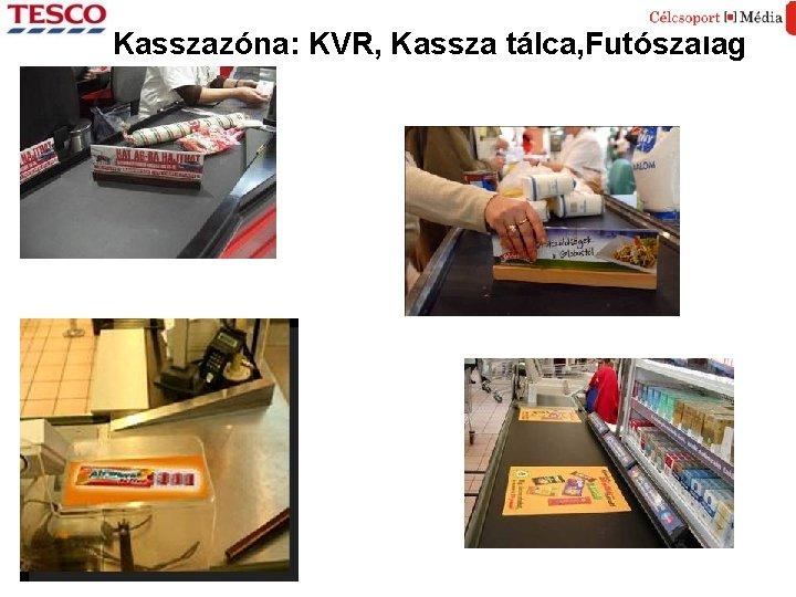 Kasszazóna: KVR, Kassza tálca, Futószalag