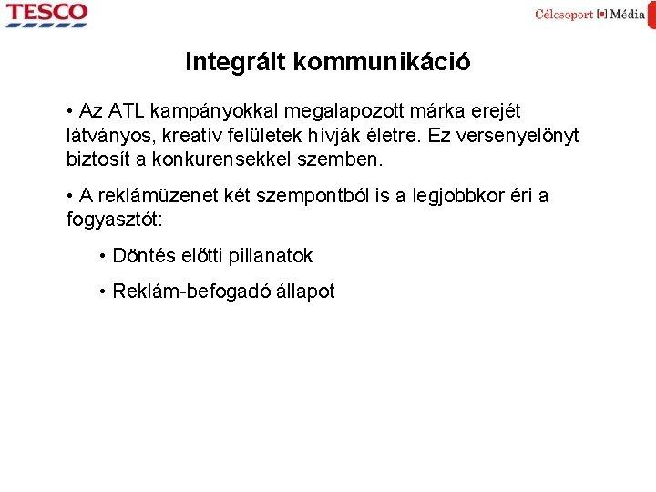 Integrált kommunikáció • Az ATL kampányokkal megalapozott márka erejét látványos, kreatív felületek hívják életre.