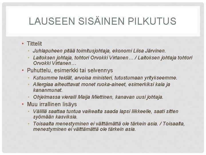 LAUSEEN SISÄINEN PILKUTUS • Tittelit • Juhlapuheen pitää toimitusjohtaja, ekonomi Liisa Järvinen. • Laitoksen