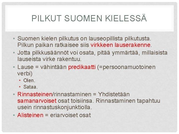 PILKUT SUOMEN KIELESSÄ • Suomen kielen pilkutus on lauseopillista pilkutusta. Pilkun paikan ratkaisee siis