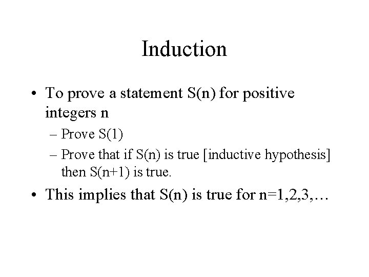 Induction • To prove a statement S(n) for positive integers n – Prove S(1)