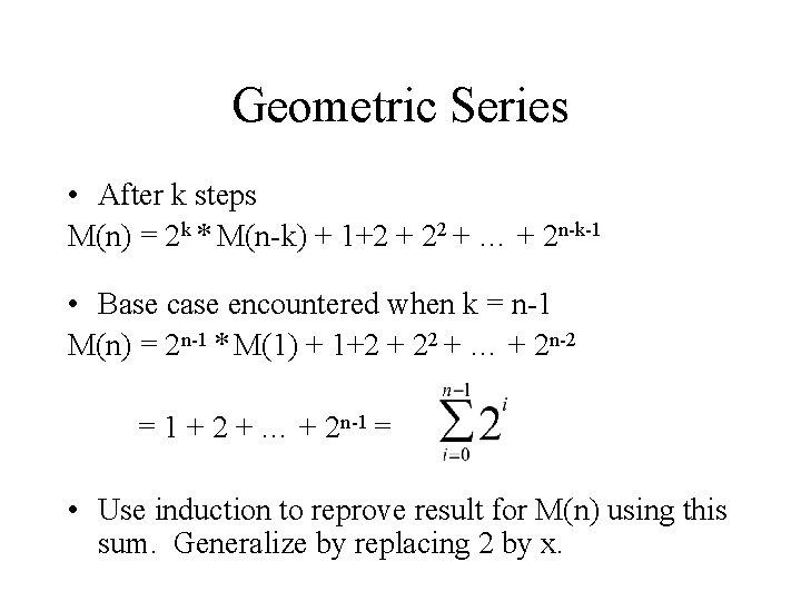 Geometric Series • After k steps M(n) = 2 k * M(n-k) + 1+2