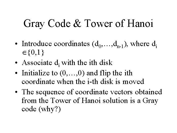 Gray Code & Tower of Hanoi • Introduce coordinates (d 0, …, dn-1), where