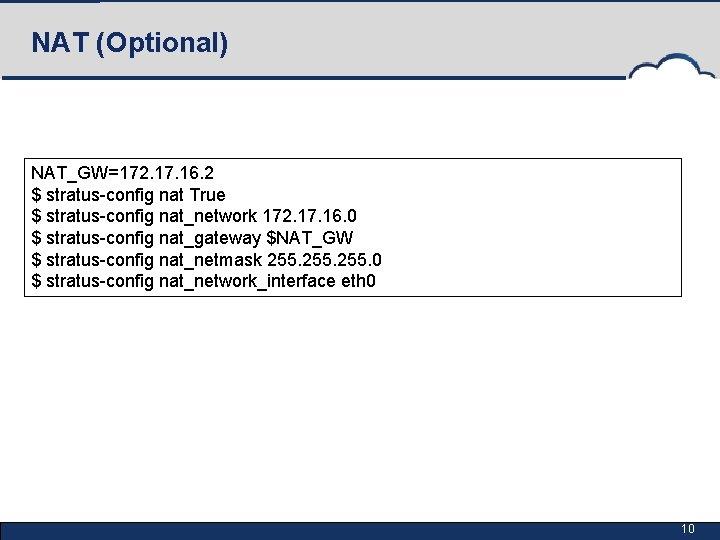 NAT (Optional) NAT_GW=172. 17. 16. 2 $ stratus-config nat True $ stratus-config nat_network 172.
