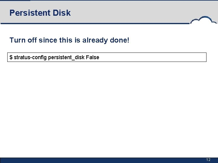 Persistent Disk Turn off since this is already done! $ stratus-config persistent_disk False 12