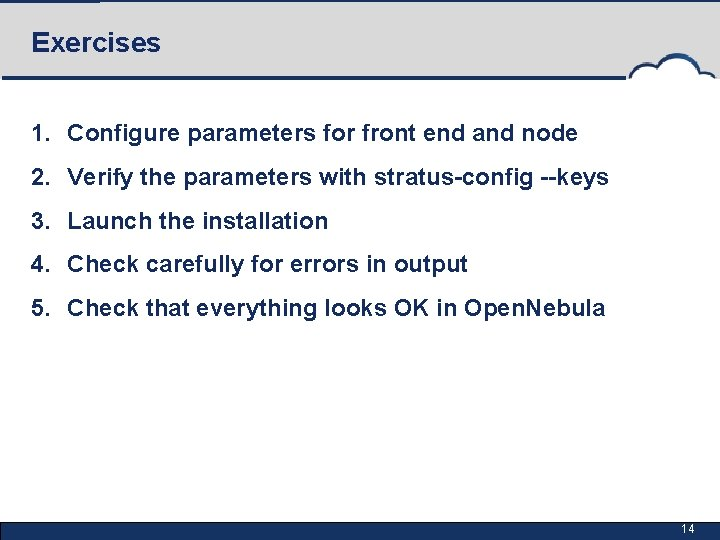 Exercises 1. Configure parameters for front end and node 2. Verify the parameters with