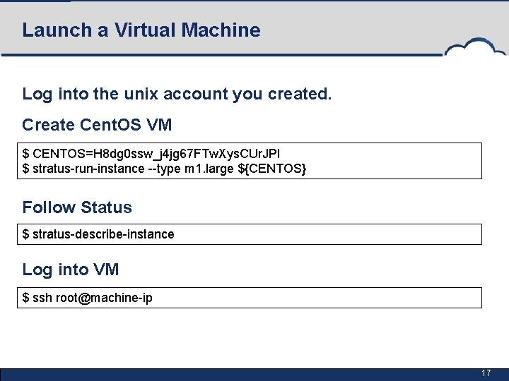 Launch a Virtual Machine Log into the unix account you created. Create Cent. OS