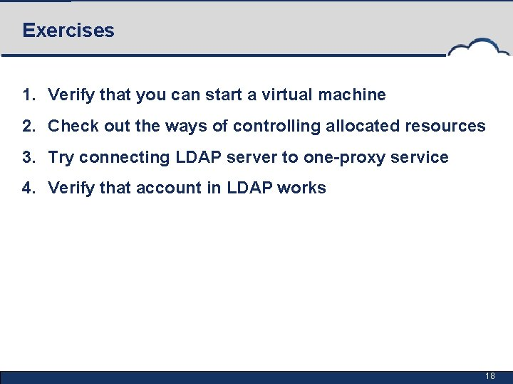 Exercises 1. Verify that you can start a virtual machine 2. Check out the