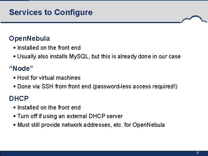 Services to Configure Open. Nebula § Installed on the front end § Usually also