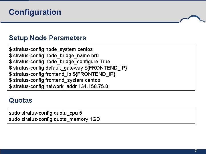 Configuration Setup Node Parameters $ stratus-config node_system centos $ stratus-config node_bridge_name br 0 $