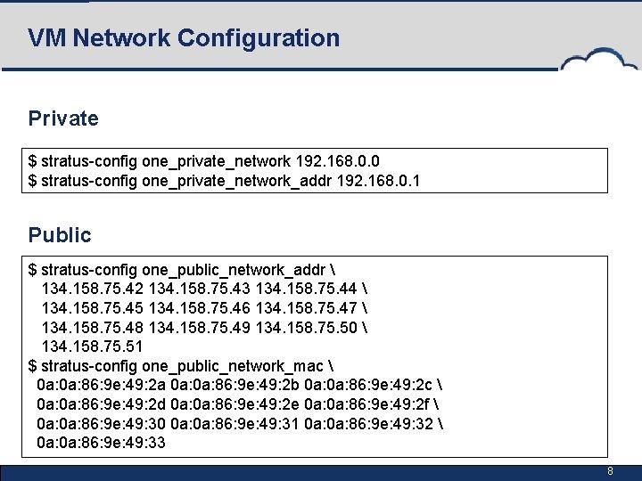 VM Network Configuration Private $ stratus-config one_private_network 192. 168. 0. 0 $ stratus-config one_private_network_addr